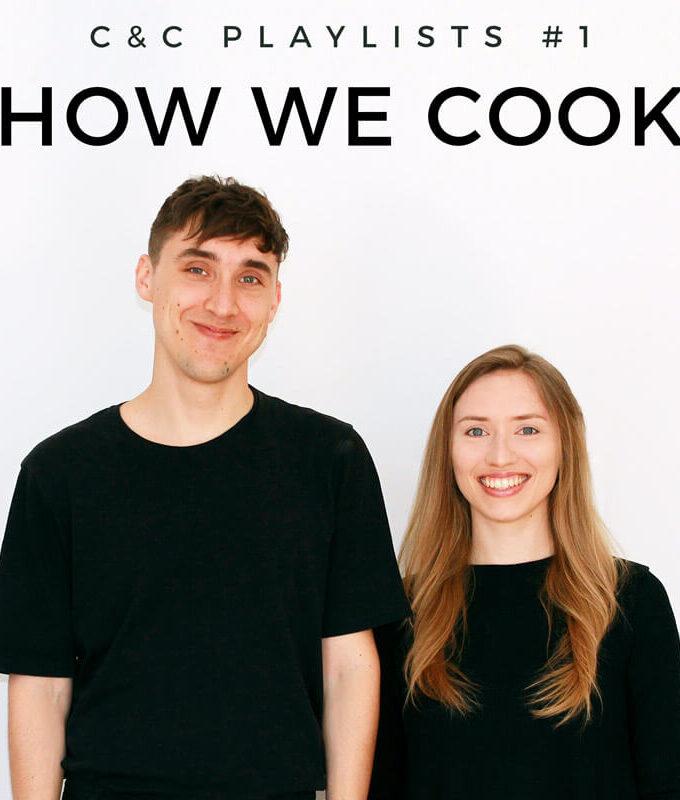 C&C PLAYLISTS #1 - How we cook